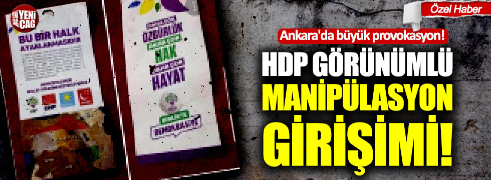 Ankara'da büyük provokasyon! HDP görünümlü manipülasyon girişimi