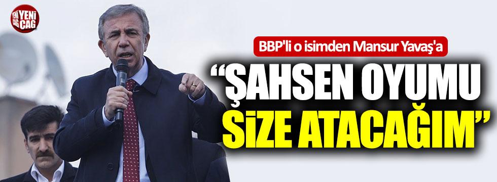 """BBP'li o isimden Mansur Yavaş'a: """"Şahsen oyumu size atacağım"""""""