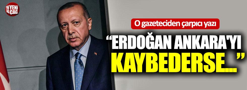 """O gazeteciden çarpıcı yazı: """"Erdoğan Ankara'yı kaybederse..."""""""
