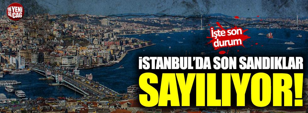 İstanbul'da sandık sayımında son durum!