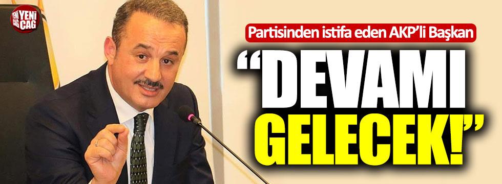 """Partisinden istifa eden AKP'li Başkan: """"Devamı gelecek"""""""