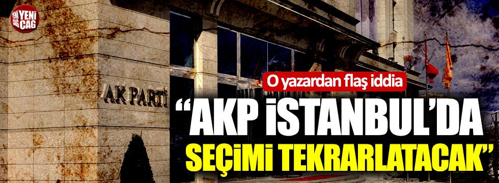 """O yazardan flaş iddia: """"AKP İstanbul'da seçimi tekrarlatacak"""""""