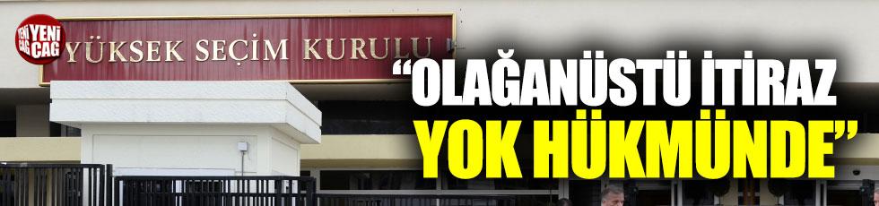 """""""AKP'nin olağanüstü itirazı yok hükmünde"""""""