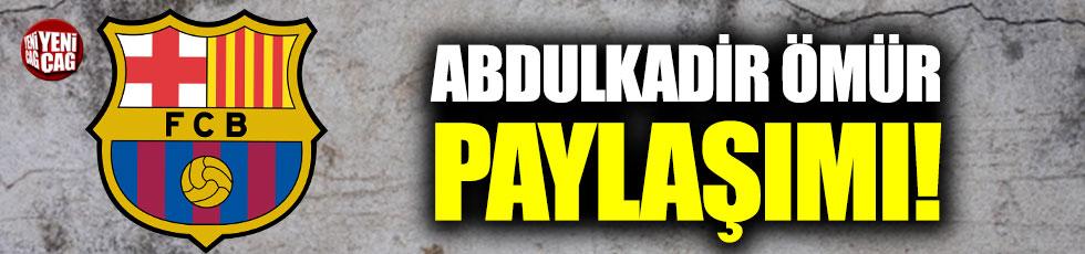 Barcelona'dan Abdulkadir Ömür paylaşımı!