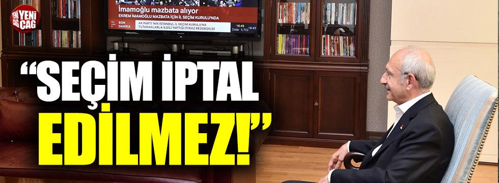 """Kılıçdaroğlu: """"Seçim iptal edilmez"""""""