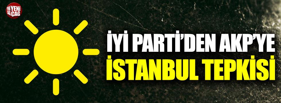 İYİ Parti'den AKP'ye İstanbul tepkisi