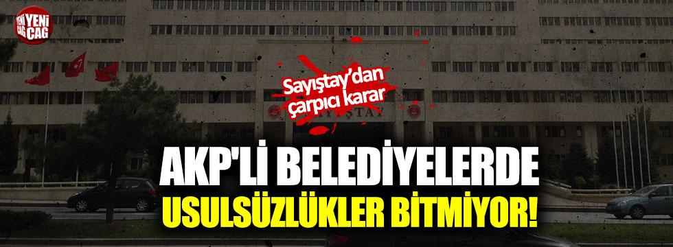 AKP'li belediyelerde usulsüzlükler bitmiyor! Sayıştay tespit etti!