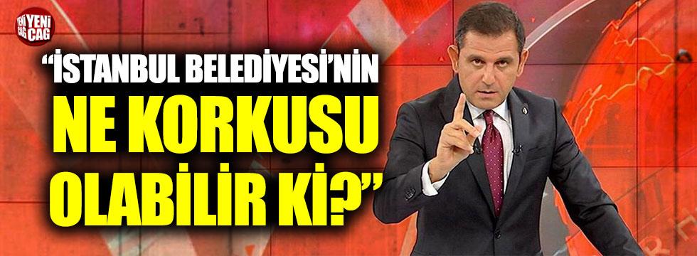 """Fatih Portakal: """"İstanbul Belediyesi'nin ne korkusu olabilir ki?"""""""