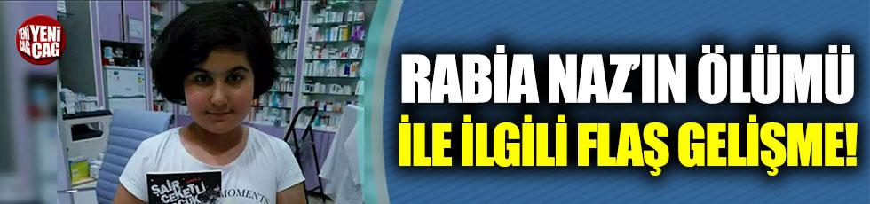 Rabia Naz'ın ölümü ile ilgili flaş gelişme