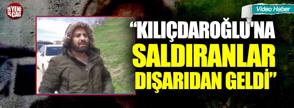 """""""Kılıçdaroğlu'na saldıranlar dışarıdan geldi"""""""