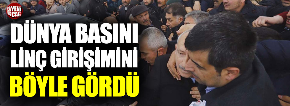 Kılıçdaroğlu'na linç girişimini dünya basını nasıl gördü?