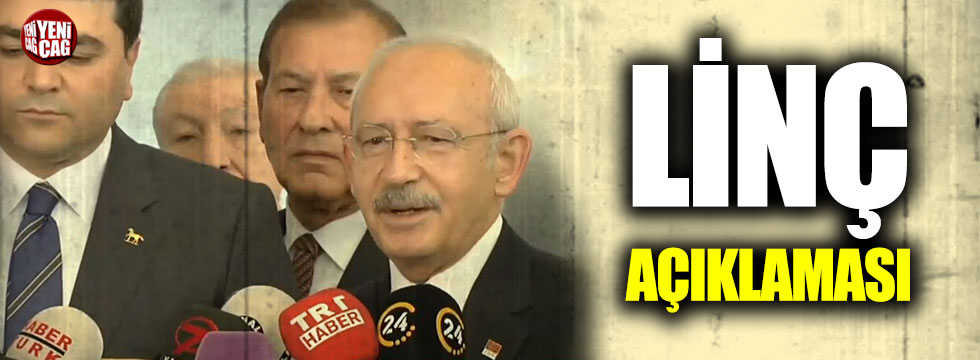 Kılıçdaroğlu'ndan linç açıklaması