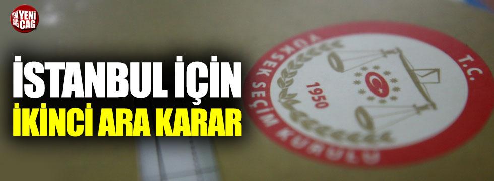 YSK'dan İstanbul için ikinci ara karar