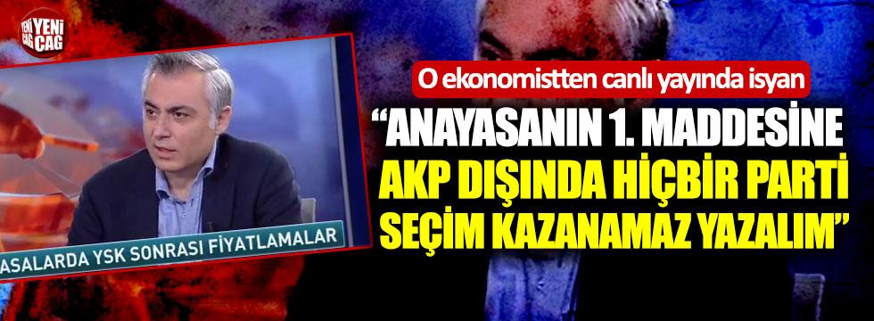 """""""Anayasanın 1. maddesine AKP dışında hiçbir parti seçim kazanamaz yazalım"""""""