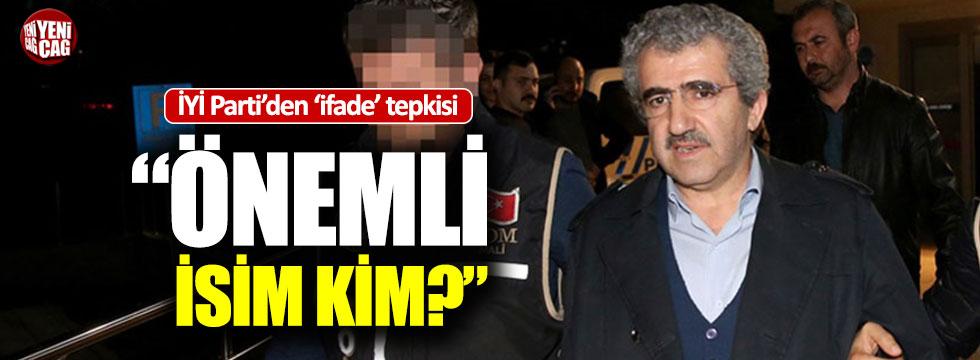 "İYİ Parti'den 'ifade' tepkisi: ""Önemli isim kim?"""