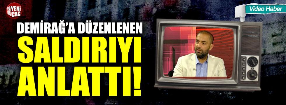 Murat Ağırel, Yavuz Selim Demirağ'a yapılan saldırıyı anlattı