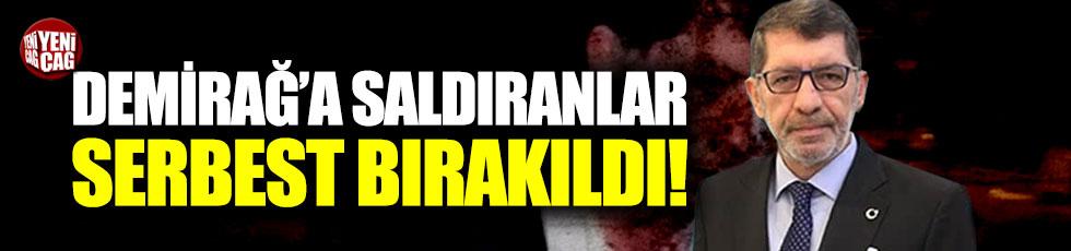 Demirağ'a saldıranlar serbest bırakıldı