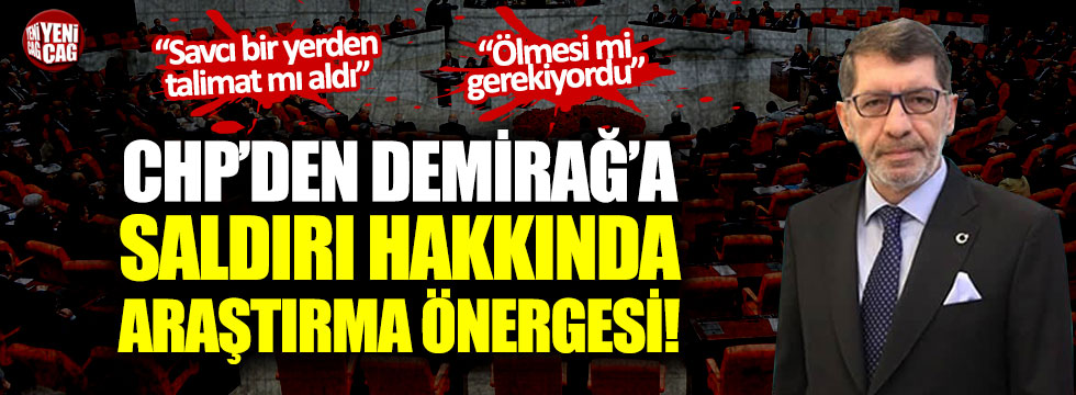 CHP'den Demirağ'a saldırı hakkında araştırma önergesi!