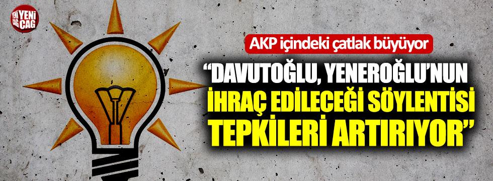 """""""AKP'de Davutoğlu, Yeneroğlu'nun ihraç edileceği söylentisi tepkileri artırıyor"""""""
