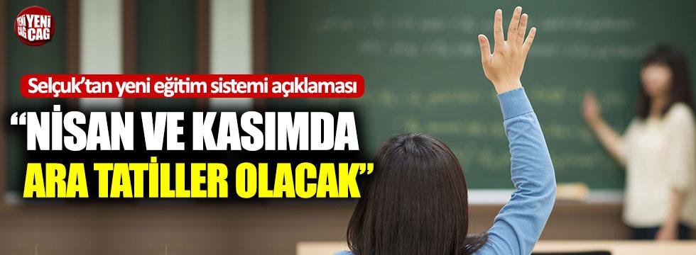 """Ziya Selçuk'tan yeni eğitim sistemi: """"Nisan ve kasımda ara tatiller olacak"""""""
