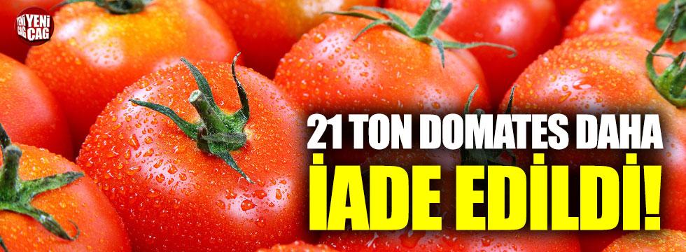 21 ton domates daha iade edildi