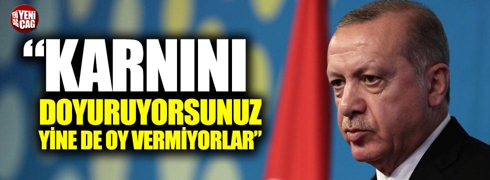 """Erdoğan: """"Karnını doyuruyorsunuz, yine de oy vermiyorlar"""""""