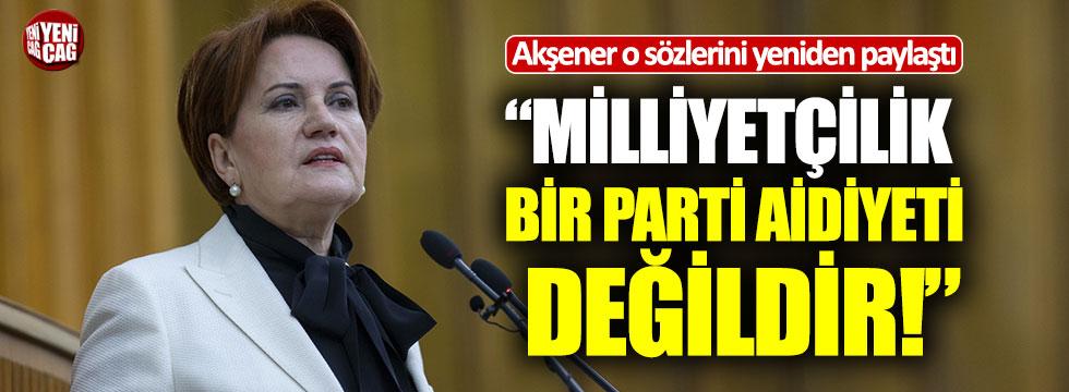 """Akşener, """"Milliyetçilik bir parti aidiyeti değildir"""""""