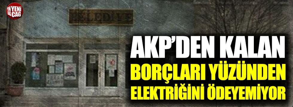 AKP'den kalan borçları yüzünden elektriğini ödeyemiyor
