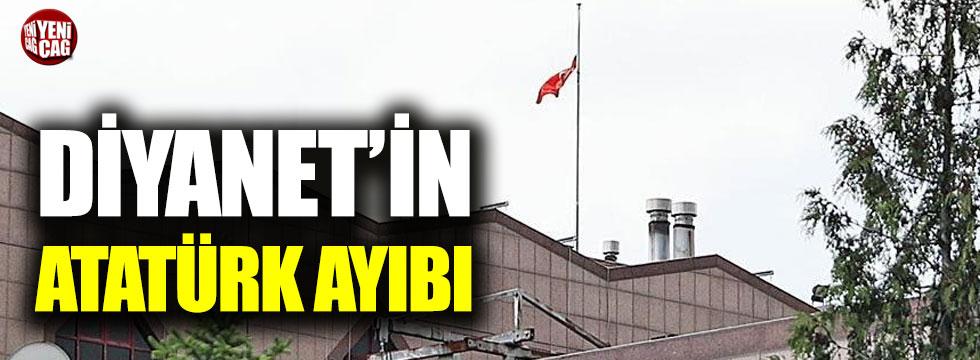 Diyanet'in Atatürk ayıbı!
