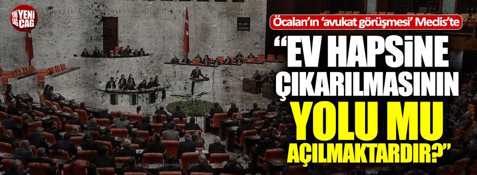 Öcalan'ın avukatlarıyla görüştürülmesi Meclis gündeminde