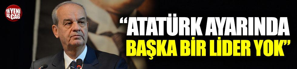 """""""Atatürk ayarında başka lider yok!"""""""