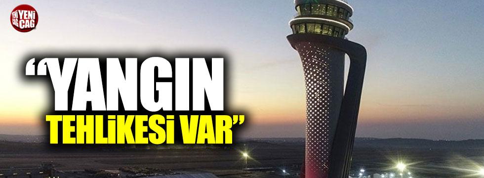 İstanbul Havalimanı'nda yangın tehlikesi var