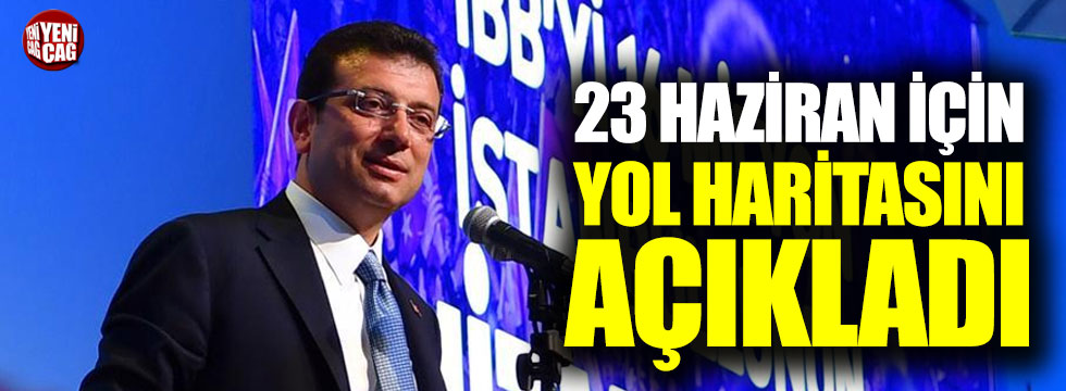 İmamoğlu 23 Haziran için yol haritasını açıkladı