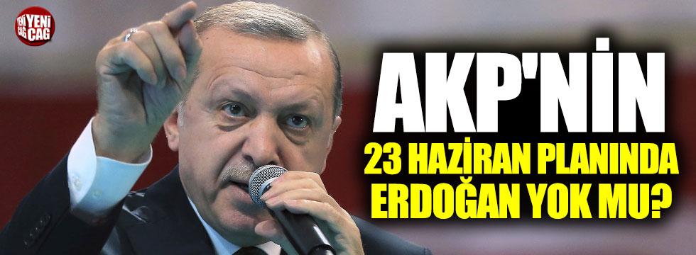 AKP'nin 23 Haziran planında Erdoğan yok mu?