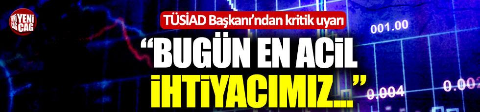 """TÜSİAD Başkanı'ndan kritik uyarı: """"Bugün en acil ihtiyacımız..."""""""