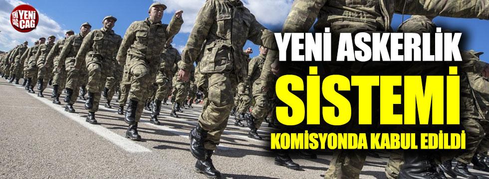 Yeni askerlik sistemi komisyonda kabul edildi