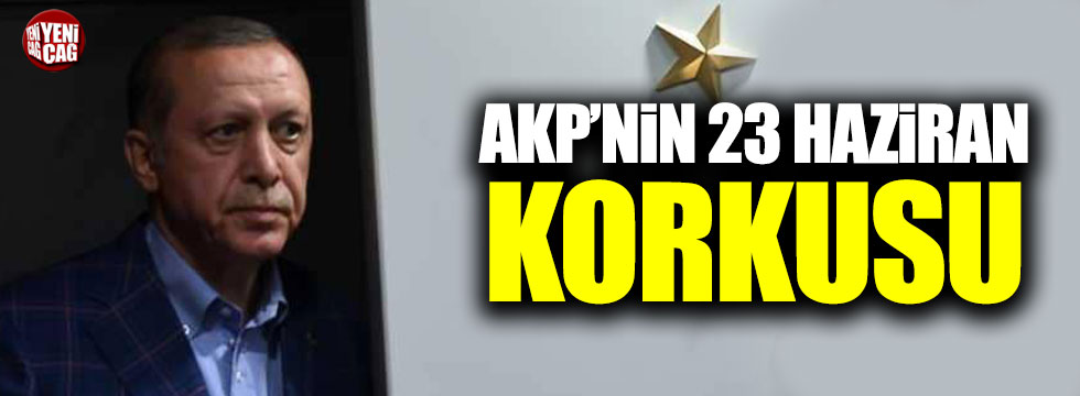 AKP'nin 23 Haziran korkusu