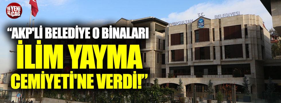 AKP'li belediye o binaları İlim Yayma Cemiyeti'ne verdi
