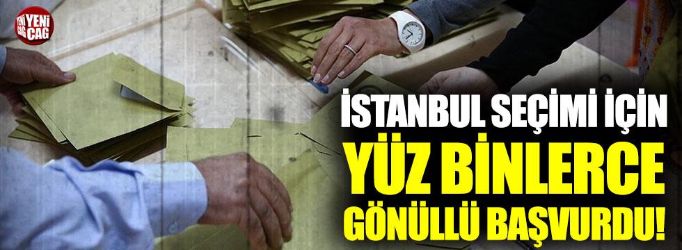 İstanbul seçimi için 200 bin gönüllü başvurdu