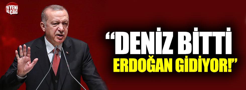 """""""Deniz bitti, Erdoğan gidiyor"""""""