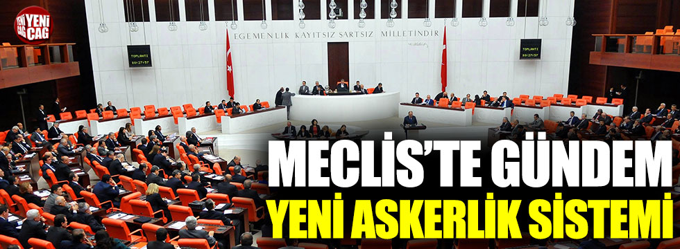 Meclis'te yeni askerlik sistemi mesaisi
