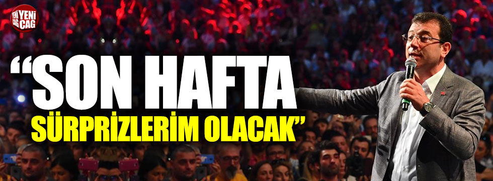 """Ekrem İmamoğlu: """"Son hafta sürprizlerim olacak"""""""