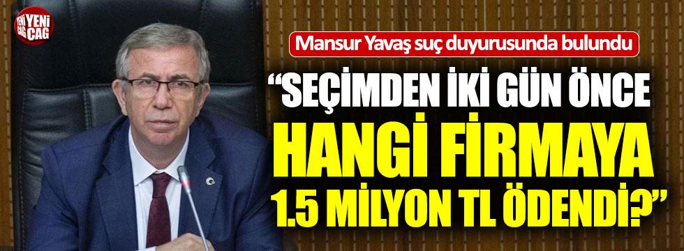 Seçimden iki gün önce hangi firmaya 1.5 milyon TL ödendi?