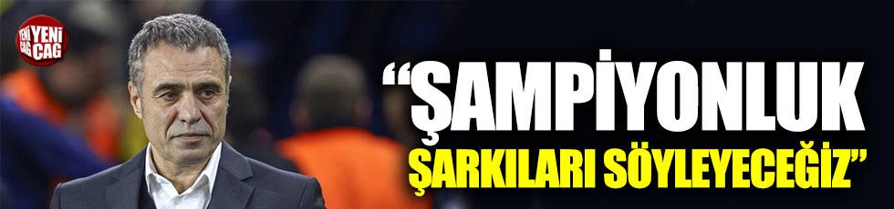 """Ersun Yanal: """"Şampiyonluk şarkıları söyleyeceğiz"""""""