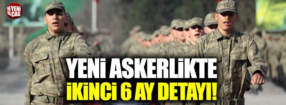 Yeni askerlikte ikinci 6 ay detayı!