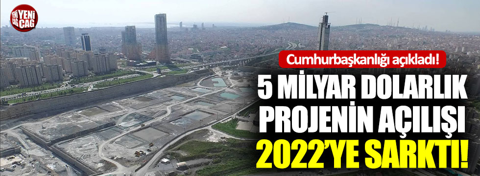 İstanbul Finans Merkezi'nin açılışı 2022'ye ertelendi