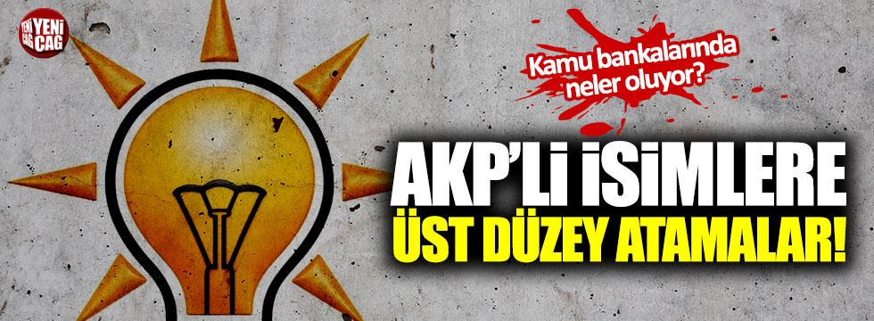 AKP'li isimlere üst düzey atamalar!