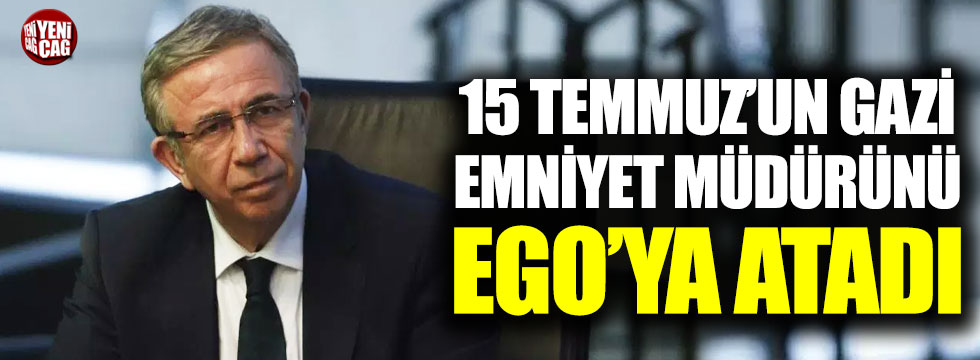 """Mansur Yavaş 15 Temmuz'un """"gazi"""" emniyet müdürünü EGO'ya atadı"""