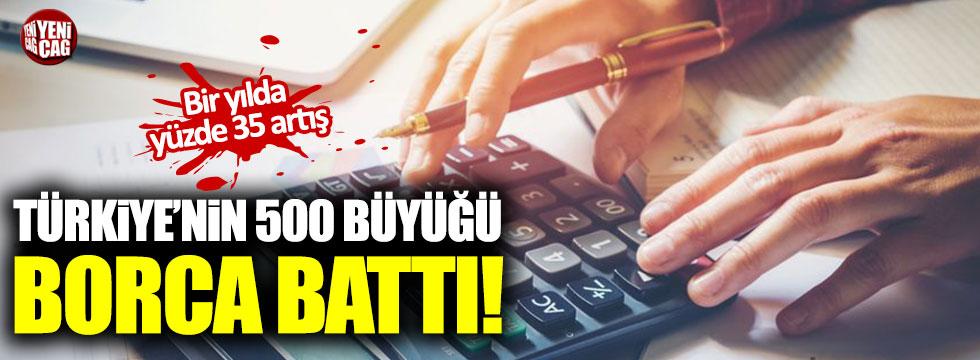 Türkiye'nin 500 büyüğü borca battı!
