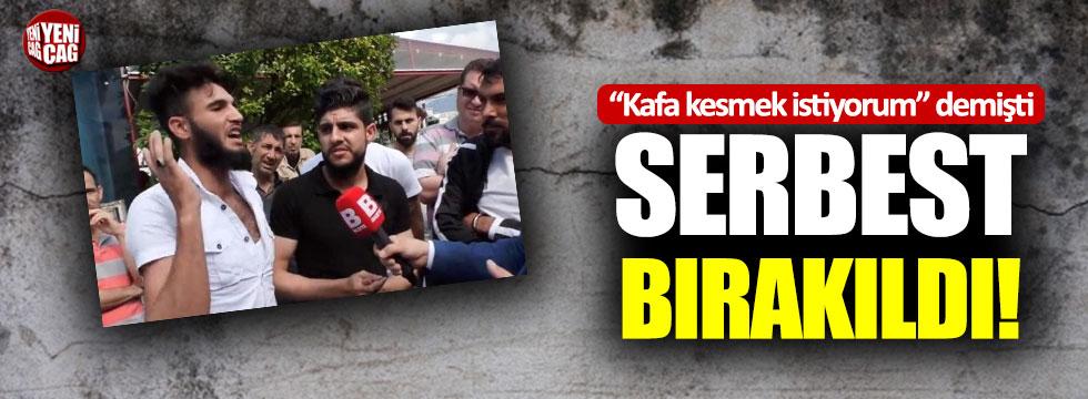"""""""Kafa kesmek"""" isteyen Suriyeli serbest"""
